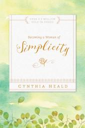 Becoming a Woman of Simplicity: I am afraid that, as the serpent deceived Eve by his craftiness, your minds will be led astray from the simplicity and purity of devotion to Christ. 2 Corinthians 11:3