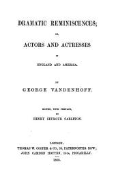 Dramatic Reminiscences; Or, Actors and Actresses in England and America: Edited, with Preface, by Henry Seymour Carleton