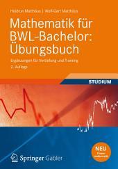 Mathematik für BWL-Bachelor: Übungsbuch: Ergänzungen für Vertiefung und Training, Ausgabe 2