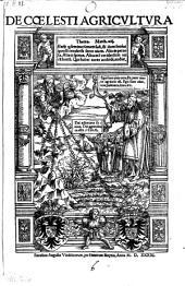 De coelesti agricultura (et alia opuscula.)
