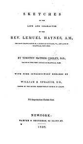 Sketches of the Life and Character of the Rev. Lemuel Haynes ... With some introductory remarks by William B. Sprague. [With a portrait.]