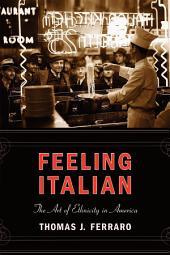 Feeling Italian: The Art of Ethnicity in America