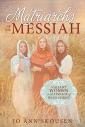 Matriarchs of the Messiah: Heroines in the Lineage of Jesus Christ
