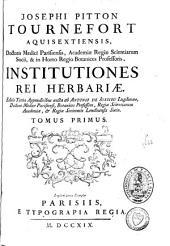 Josephi Pitton Tournefort Aquisextiensis, doctoris medici Parisiensis, Academiae regiae scientiarum socii, et in horto regio botanices professoris, Institutiones rei herbariae: Volume 1