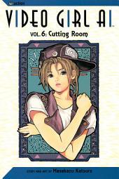 Video Girl Ai, Vol. 6: Cutting Room