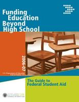 Funding Education Beyond High School The Guide to Federal Student Aid 2006 2007 PDF