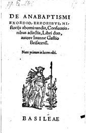 De Anabaptismi Exordio, Erroribus, Historiis abominandis, Confutationibus adjectis, Libri duo ; Nunc primum in lucem editi