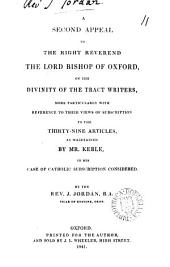A second appeal to ... the lord bishop of Oxford, on the divinity of the Tract writers, more particularly with reference to their views of subscription to the Thirty-nine articles, as maintained by mr. Keble, in his Case of Catholic subscription considered: Volume 11