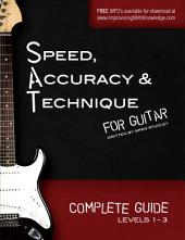 Speed, Accuracy & Technique for Guitar, Complete Guide: (Levels 1-3)