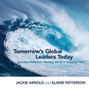 Tomorrow's Global Leaders Today: Executive Reflection: Working Wisely in Turbulent Times