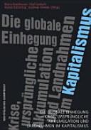 Die globale Einhegung   Krise  urspr  ngliche Akkumulation und Landnahmen im Kapitalismus PDF