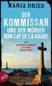 Der Kommissar und der Mörder vom Cap de la Hague: Ein Kriminalroman aus der Normandie