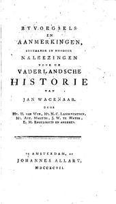 Byvoegsels en aanmerkingen voor het ... Vaderlandsche historie van Jan Wagenaar, door H. van Wyn, N.C. Lambrechtsen, en anderen . Byvoegsels ... bestaande in noodige naleezingen
