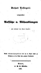 Gerhard Tersteegen's nachgelassene Aufsätze u. Abhandlungen: nebst, Einweihungsfeier des am 6. April 1838 zu Mülheim an der Ruhr ihm gesetzten Denkmals
