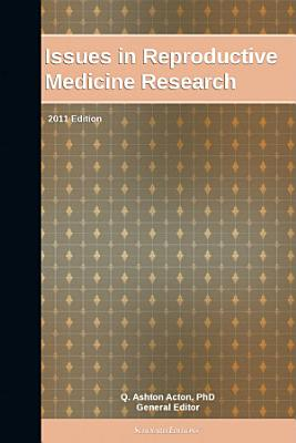 Issues in Reproductive Medicine Research: 2011 Edition