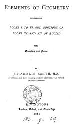 Elements of geometry  containing books i  to vi and portions of books xi  and xii  of Euclid  with exercises and notes  by J H  Smith PDF
