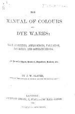 The Manual of Colours and Dye Wares: Their Properties, Applications, Etc