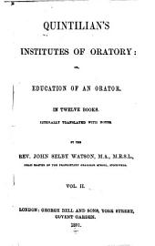 Quintilian's Institutes of Oratory: Or, Education of an Orator. In Twelve Books. Literally Tr. with Notes, Volume 2