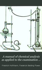 A Manual of Chemical Analysis as Applied to the Examination of Medicinal Chemicals: A Guide for the Determination of Their Identity and Quality, and for the Detection of Impurities and Adulterations ...