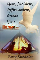 Ideas, Decisions, Affirmations, Create Your Love