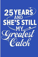 25 Years and She s Still My Greatest Catch  25th Year Wedding Anniversary Blank Lined Note Book PDF