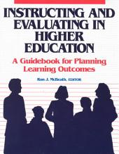 Instructing and Evaluating in Higher Education: A Guidebook for Planning Learning Outcomes
