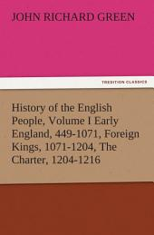 History of the English People, Volume I Early England, 449-1071, Foreign Kings, 1071-1204, The Charter, 1204-1216