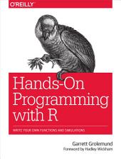 Hands-On Programming with R: Write Your Own Functions and Simulations