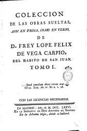 Coleccion de las obras sueltas, assi en prosa, como en verso, de d. Frey Lope Felix de Vega Carpio, del habito de San Juan. Tomo 1. [- 21.]: Volumen 1
