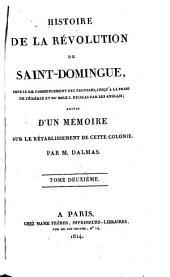 Histoire de la révolution de Saint-Domingue, suivie d'un mémoire sur le rétablissment de cette colonie