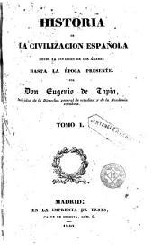 Historia de la Civilizacion Española desde la invasion de los Arabes hasta la Epoca presente