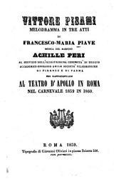 Vittore Pisani: Melodramma in 3 atti di Francesco-Maria Piave. Musica: Achille Peri. Da rappresentarsi al Teatro d'Apollo in Roma nel Carnevale 1859 in 1860