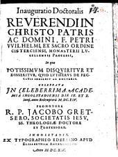 Inauguratio doctoralis reverendi in Christo patris ac domini, F. Petri Wilhelmi, ex sacro ordine Cisterciensi, monasterii Lucellensis professi, in qua potissimum disquiritur et disseritur, quid Lutherus de peccatis senserit ac docuerit