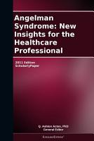 Angelman Syndrome  New Insights for the Healthcare Professional  2011 Edition PDF