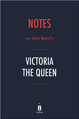 Notes on Julia Baird s Victoria The Queen by Instaread PDF