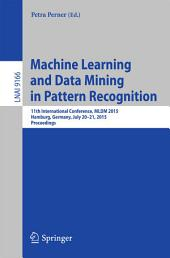 Machine Learning and Data Mining in Pattern Recognition: 11th International Conference, MLDM 2015, Hamburg, Germany, July 20-21, 2015, Proceedings