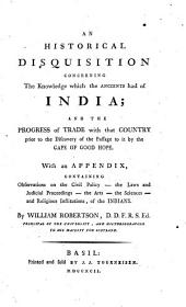 An historical disquisition concerning the knowledge which the ancients had of India, and the progress of trade with that country prior to the discovery of the passage to it by the Cape of Good Hope: With an app. : With 2 maps