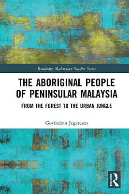 The Aboriginal People of Peninsular Malaysia PDF