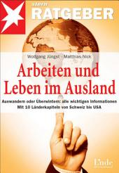 Arbeiten und Leben im Ausland: Auswandern oder Überwintern: alle wichtigen Informationen. Mit 10 Länderkapiteln von Schweiz bis USA
