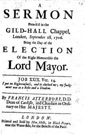 A Sermon preach'd at the Guild-hall Chapel ... September 28, 1706. being the day of the election of ... the Lord Mayor