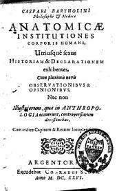 Anatomicae institutiones corporis humani, utriusque sexus historiam et declarationem exhibentes