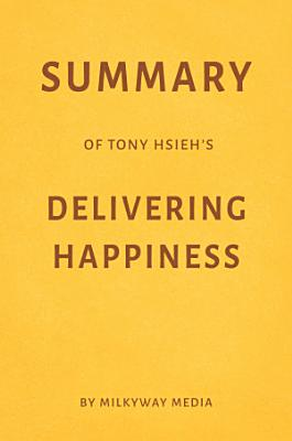 Summary of Tony Hsieh   s Delivering Happiness by Milkyway Media