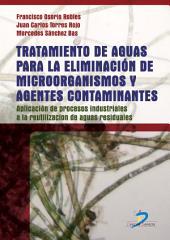 Tratamiento de aguas para la eliminación de microorganismos y agentes contaminantes.: Aplicación de procesos industriales a la reutilización de aguas residuales