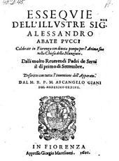 Essequie dell' Illustre Signor Alessandro abate Pucci, celebrate in Fiorenza ... dalli ... Padri di Servi, il di primo di Settembre, descritte con tutta l'inventione dell'apparato