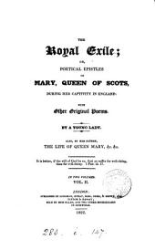 The royal exile; or, Poetical epistles of Mary, queen of Scots, during her captivity in England: with other original poems. By a young lady [M. Roberts]. Also, by her father [S. Roberts], The life of queen Mary: Volume 2