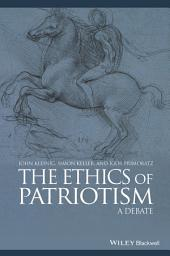 The Ethics of Patriotism: A Debate