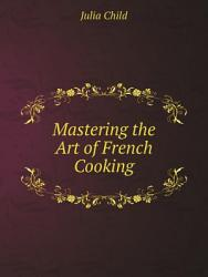Mastering The Art Of French Cooking Book PDF