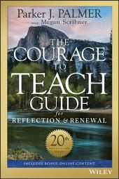 The Courage to Teach Guide for Reflection and Renewal: Edition 3