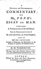 A Critical and Philosophical Commentary on Mr. Pope's Essay on Man: In which is Contained a Vindication of the Said Essay from the Misrepresentation of Mr. De Resnell, the French Translator, and of Mr. De Crousaz ...