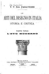 Le arti del disegno in Italia, storia e critica ...: L'evo moderno